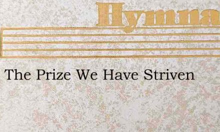 If For The Prize We Have Striven – Hymn Lyrics