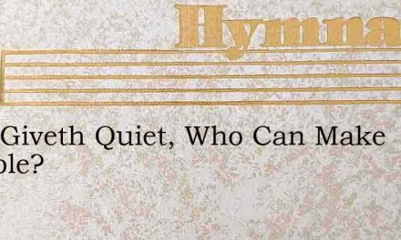 If He Giveth Quiet, Who Can Make Trouble? – Hymn Lyrics