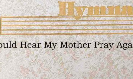 If I Could Hear My Mother Pray Again – Hymn Lyrics