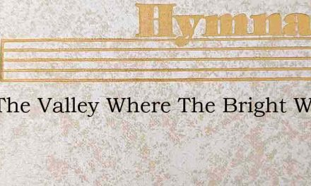 If In The Valley Where The Bright Waters – Hymn Lyrics