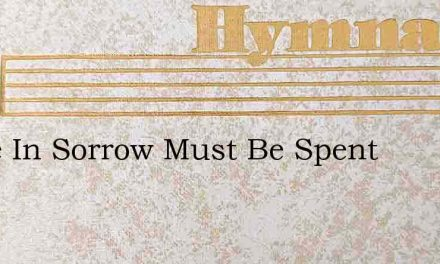 If Life In Sorrow Must Be Spent – Hymn Lyrics