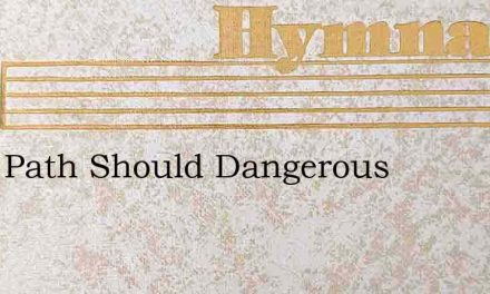 If My Path Should Dangerous – Hymn Lyrics