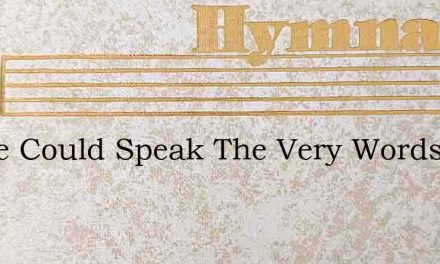 If One Could Speak The Very Words Of Ang – Hymn Lyrics