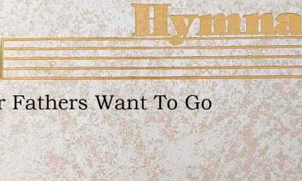 If Our Fathers Want To Go – Hymn Lyrics