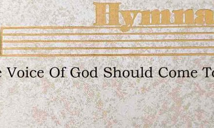 If The Voice Of God Should Come To You – Hymn Lyrics