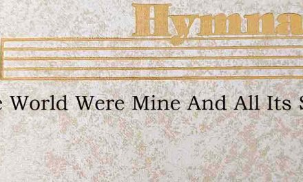 If The World Were Mine And All Its Store – Hymn Lyrics