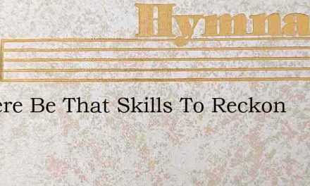 If There Be That Skills To Reckon – Hymn Lyrics