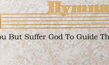 If Thou But Suffer God To Guide Thee – Hymn Lyrics