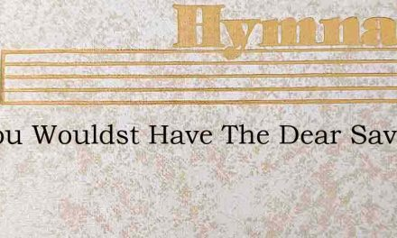 If Thou Wouldst Have The Dear Savior Fro – Hymn Lyrics