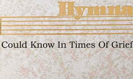 If We Could Know In Times Of Grief – Hymn Lyrics