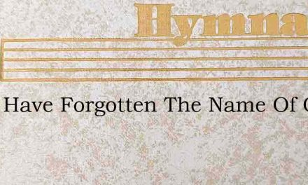If We Have Forgotten The Name Of Our God – Hymn Lyrics