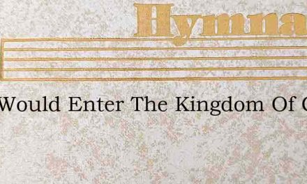If Ye Would Enter The Kingdom Of God – Hymn Lyrics