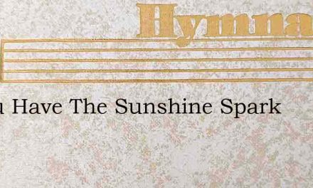 If You Have The Sunshine Spark – Hymn Lyrics