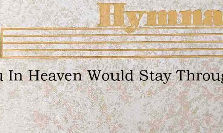 If You In Heaven Would Stay Through Out – Hymn Lyrics
