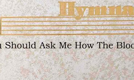 If You Should Ask Me How The Blood Of Je – Hymn Lyrics