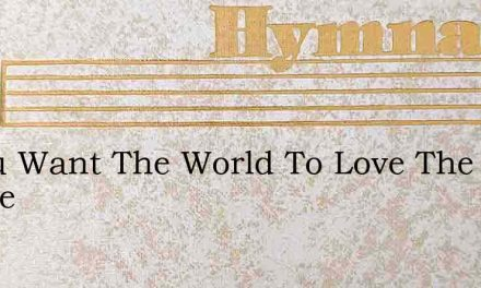 If You Want The World To Love The Blesse – Hymn Lyrics