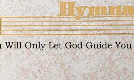 If You Will Only Let God Guide You – Hymn Lyrics