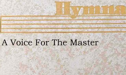 Ill Be A Voice For The Master – Hymn Lyrics