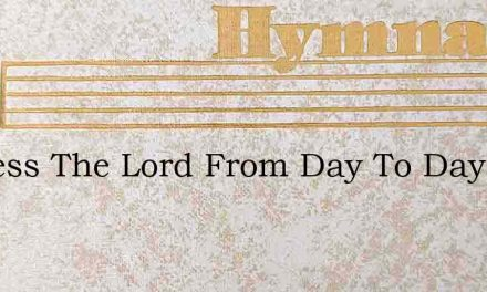 Ill Bless The Lord From Day To Day – Hymn Lyrics