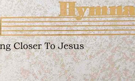 Ill Cling Closer To Jesus – Hymn Lyrics