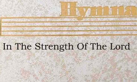 Ill Go In The Strength Of The Lord – Hymn Lyrics
