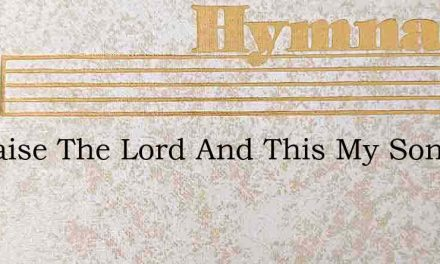 Ill Praise The Lord And This My Song – Hymn Lyrics