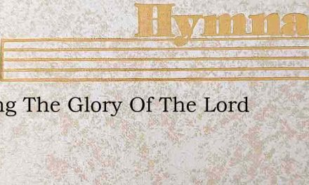 Ill Sing The Glory Of The Lord – Hymn Lyrics