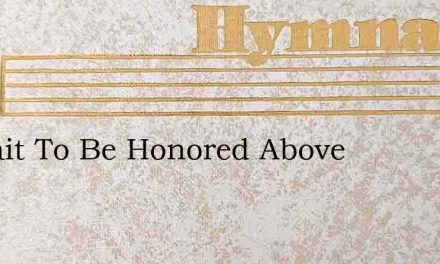 Ill Wait To Be Honored Above – Hymn Lyrics