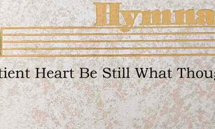 Impatient Heart Be Still What Though He – Hymn Lyrics