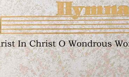 In Christ In Christ O Wondrous Words – Hymn Lyrics