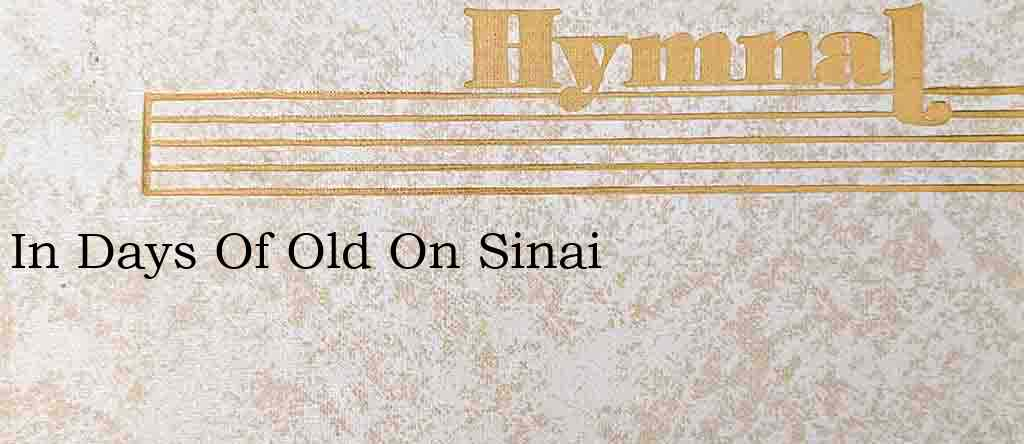 In Days Of Old On Sinai – Hymn Lyrics
