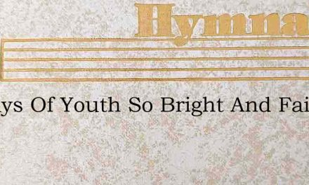 In Days Of Youth So Bright And Fair – Hymn Lyrics