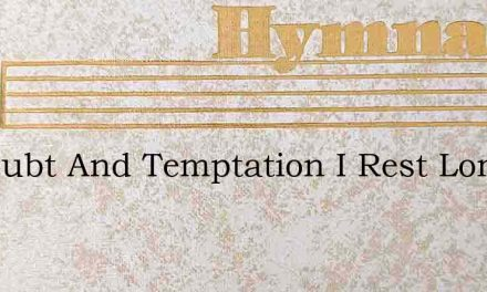 In Doubt And Temptation I Rest Lord In – Hymn Lyrics
