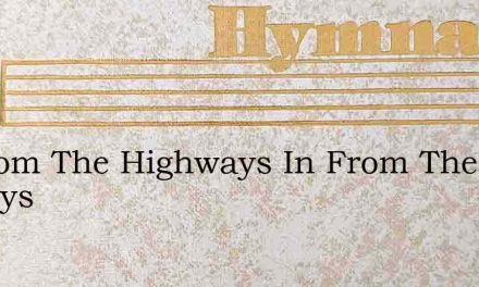 In From The Highways In From The Byways – Hymn Lyrics