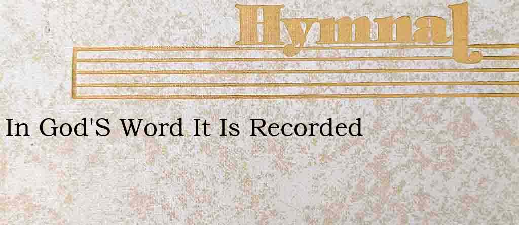 In God'S Word It Is Recorded – Hymn Lyrics