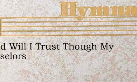 In God Will I Trust Though My Counselors – Hymn Lyrics