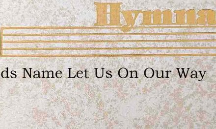 In Gods Name Let Us On Our Way – Hymn Lyrics