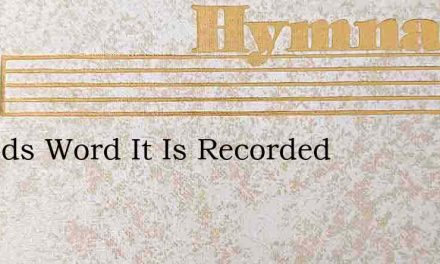 In Gods Word It Is Recorded – Hymn Lyrics