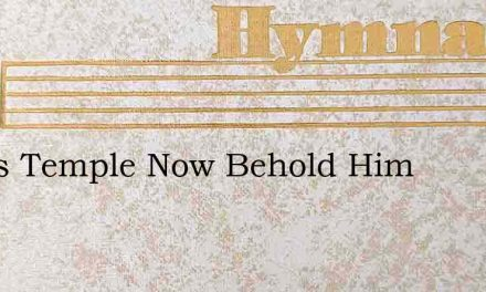 In His Temple Now Behold Him – Hymn Lyrics