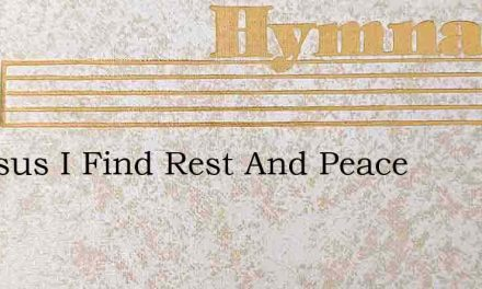 In Jesus I Find Rest And Peace – Hymn Lyrics