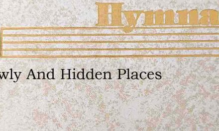 In Lowly And Hidden Places – Hymn Lyrics