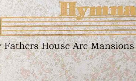 In My Fathers House Are Mansions – Hymn Lyrics