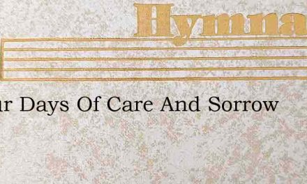 In Our Days Of Care And Sorrow – Hymn Lyrics