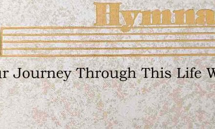 In Our Journey Through This Life Were – Hymn Lyrics