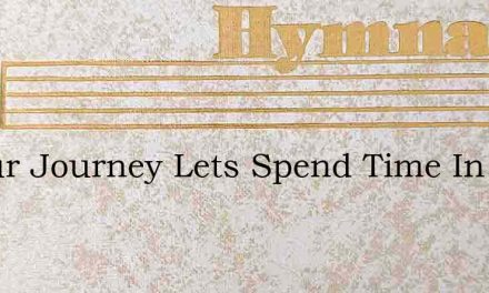 In Our Journey Lets Spend Time In The – Hymn Lyrics