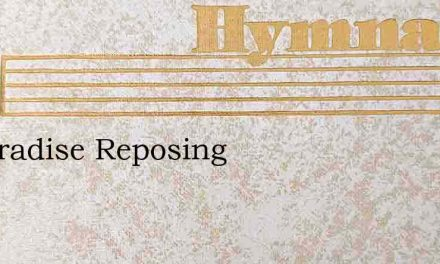 In Paradise Reposing – Hymn Lyrics