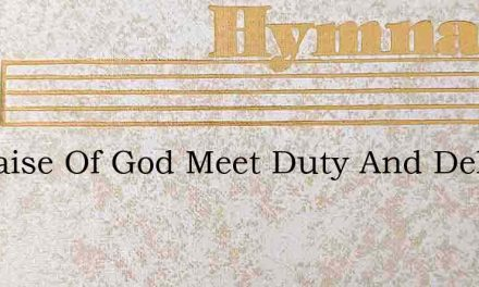 In Praise Of God Meet Duty And Delight – Hymn Lyrics