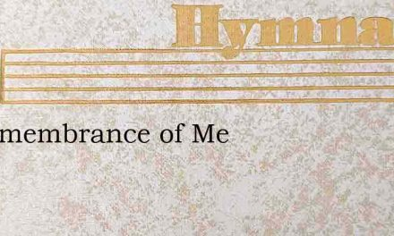 In Remembrance of Me – Hymn Lyrics