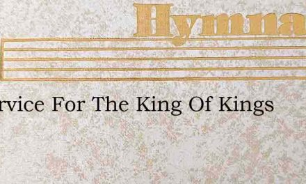 In Service For The King Of Kings – Hymn Lyrics