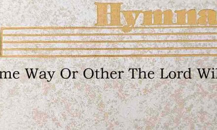 In Some Way Or Other The Lord Will Provi – Hymn Lyrics